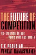 Future of Competition Co-Creating Unique Value With Customers