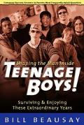 Teenage Boys! Shaping the Man Inside  Surviving & Enjoying These Extraordinary Years