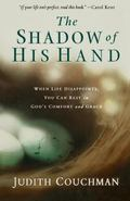 Shadow of His Hand When Life Disappoints, You Can Rest in God's Comfort and Grace