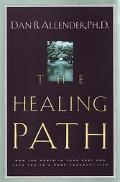 The Healing Path: How the Hurts in Your Past Can Lead You to a More Abundant Life - Dan B. A...