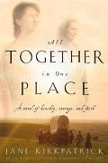 All Together in One Place A Novel of Kinship, Courage, and Faith