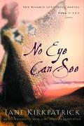 No Eye Can See A Novel of Kinship, Courage, and Faith