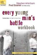 Every Young Man's Battle Workbook Practical Help in the Fight for Sexual Purity