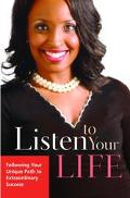 Listen to Your Life Following Your Unique Path to Extraordinary Success