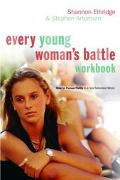 Every Young Woman's Battle Workbook How to Pursue Purity in a Sex-Saturated World