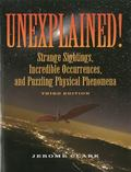 Unexplained! : Strange Sightings, Incredible Occurrences, and Puzzling Physical Phenomena