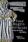 Your Negro Tour Guide Truths in Black and White
