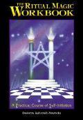 Ritual Magic Workbook A Practical Course of Self-Initiation