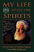 My Life With the Spirits The Adventures of a Modern Magician
