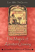 Magick of Aleister Crowley A Handbook of the Rituals of Thelema