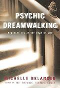 Psychic Dreamwalking Explorations at the Edge of Self