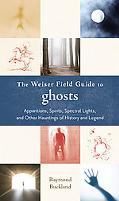 The Weiser Field Guide to Ghosts: Apparitions, Spirits, Spectral Lights and Other Hauntings ...