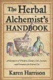 Herbal Alchemist's Handbook, The: A Grimoire of Philtres. Elixirs, Oils, Incense, and Formul...