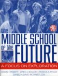Middle School of the Future A Focus on Exploration
