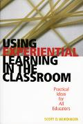 Using Experiential Learning In The Classroom Practical Ideas For All Educators