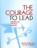 Courage to Lead Choosing the Road Less Traveled