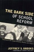 Dark Side of School Reform Teaching in the Space Between Reality And Utopia