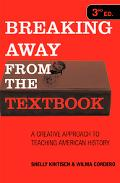 Breaking Away from the Textbook A Creative Approach to Teaching American History