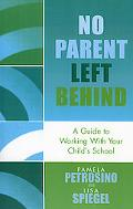 No Parent Left Behind A Guide to Working With Your Child's School