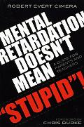 Mental Retardation Doesn't Mean Stupid! A Guide for Parents And Teachers