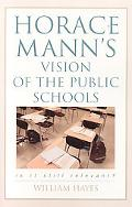Horace Mann's Vision of the Public Schools Is It Still Relevant?