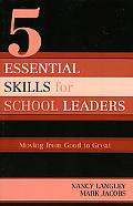 5 Essential Skills of School Leaders Moving from Good to Great