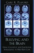 Bullying And the Brain Using Cognitive And Emotional Intelligence to Help Kids Cope