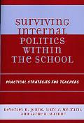 Surviving Internal Politics Within the School Practical Strategies for Teachers
