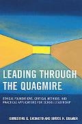 Leading Through the Quagmire Ethical Foundations, Critical Methods, and Practical Applicatio...