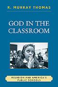 God in the Classroom: Religion and America's Public Schools