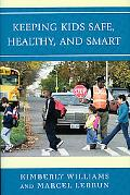 Keeping Kids Safe, Healthy, and Smart: An Educator's Guide to Child Health and Safety