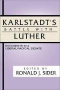 Karlstadtus Battle with Luther: Documents in a Liberal-Radical Debate