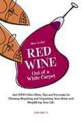 How to Get Red Wine Out of a White Carpet And 2,000 Other Household Hints, Tips and Formulas...