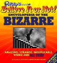 Ripley's Believe It or Not! Encyclopedia of the Bizarre Amazing, Strange, Inexplicable, Weir...