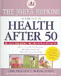 Johns Hopkins Medical Guide to Health After 50 Over 100 Full-color Illustrations, A 20-Page ...