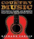 Country Music The People, Places, and Moments That Shaped the Country Sound