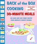 Back of the Box Cooking: 30-Minute Meals: 500 Quick and Easy Family Recipes from America's F...