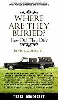 Where Are They Buried (Revised and Updated): How Did They Die? Fitting Ends and Final Restin...
