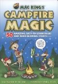 Mac King's Campfire Magic: 50 Amazing, Easy-to-Learn Tricks and Mind-Blowing Stunts Using Ca...