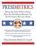 Presimetrics : What the Facts Tell Us About How the Presidents Measure Up On the Issues We C...