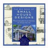 The Big Book of Small House Designs: 75 Award-Winning Plans for Your Dream House, 1,250 Squa...