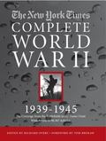 New York Times the Complete World War 2 1939-1945 : All the Coverage from the Battlefields a...