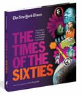 New York Times the Times of the Sixties : The Culture, Politics, and Personalities That Shap...