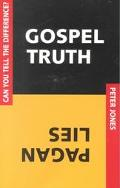 Gospel Truth or Pagan Lies Can You Tell the Difference