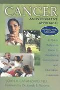 Cancer, an Integrative Approach A Quick Reference Guide to Combining Conventional and Altern...