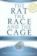 Rat, The Race, And The Cage A Simple Way to Guarantee Job Satisfaction and Success