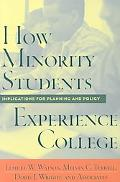 How Minority Students Experience College Implications for Planning and Policy