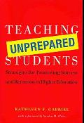 Teaching Unprepared Students: Strategies for Promoting Success and Retention in Higher Educa...