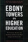 Ebony Towers in Higher Education: The Evolution, Mission, and Presidency of Historically Bla...