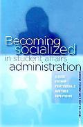 Becoming Socialized in Student Affairs Administration: A Guide for New Professionals and The...